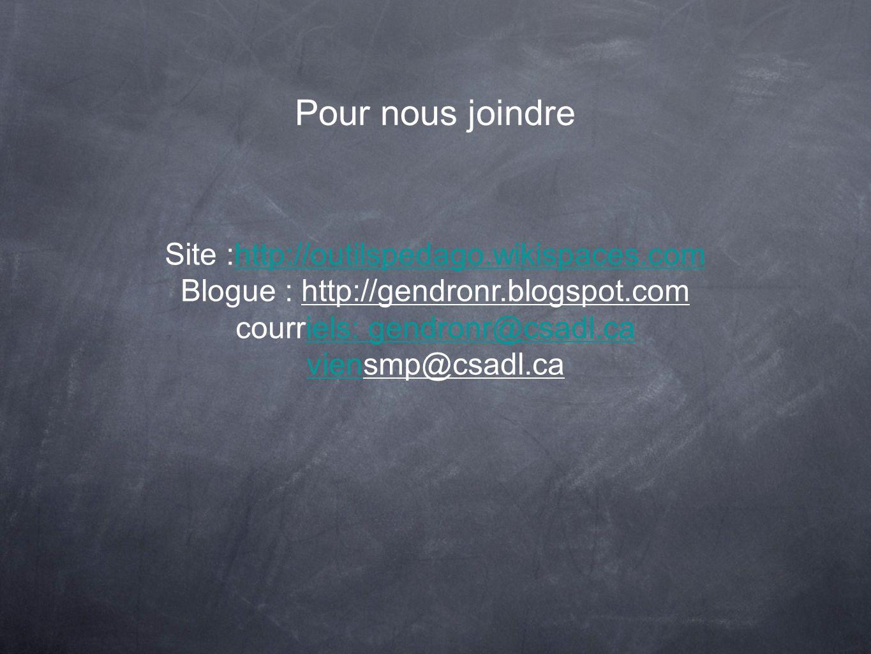 Site :http://outilspedago.wikispaces.comhttp://outilspedago.wikispaces.com Blogue : http://gendronr.blogspot.com courriels: gendronr@csadl.caiels: gen