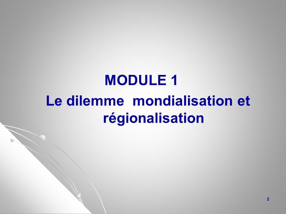 MODULE 1 Le dilemme mondialisation et régionalisation 2