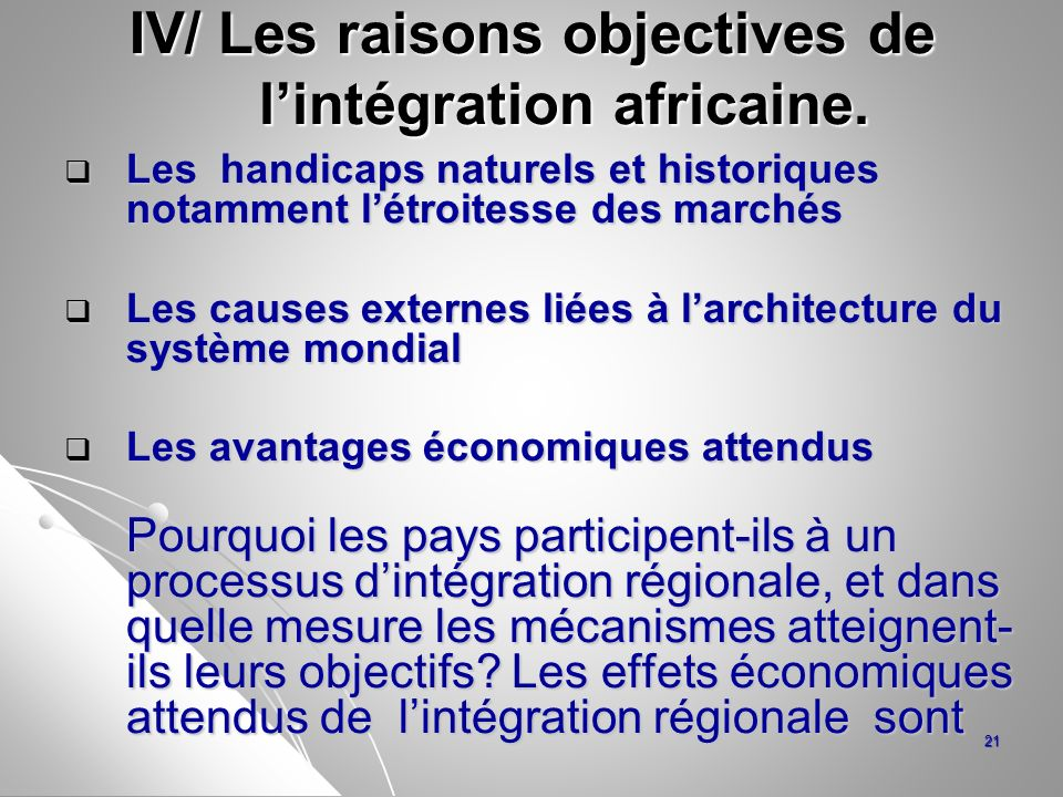 IV/ Les raisons objectives de lintégration africaine. Les handicaps naturels et historiques notamment létroitesse des marchés Les handicaps naturels e