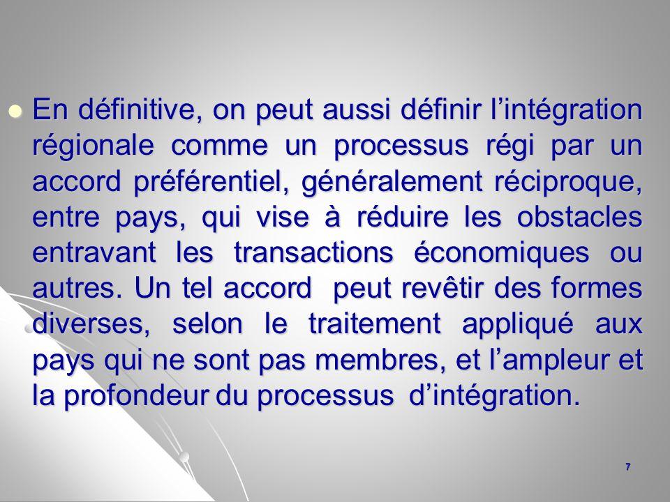 En définitive, on peut aussi définir lintégration régionale comme un processus régi par un accord préférentiel, généralement réciproque, entre pays, q