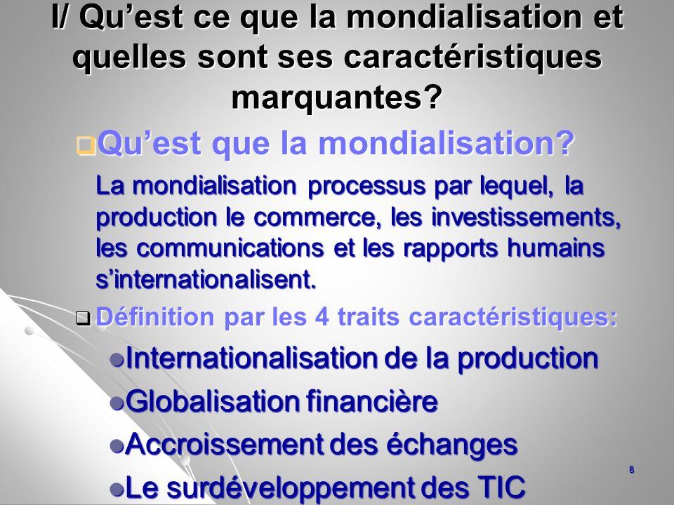 I/ Quest ce que la mondialisation et quelles sont ses caractéristiques marquantes? Quest que la mondialisation? Quest que la mondialisation? La mondia