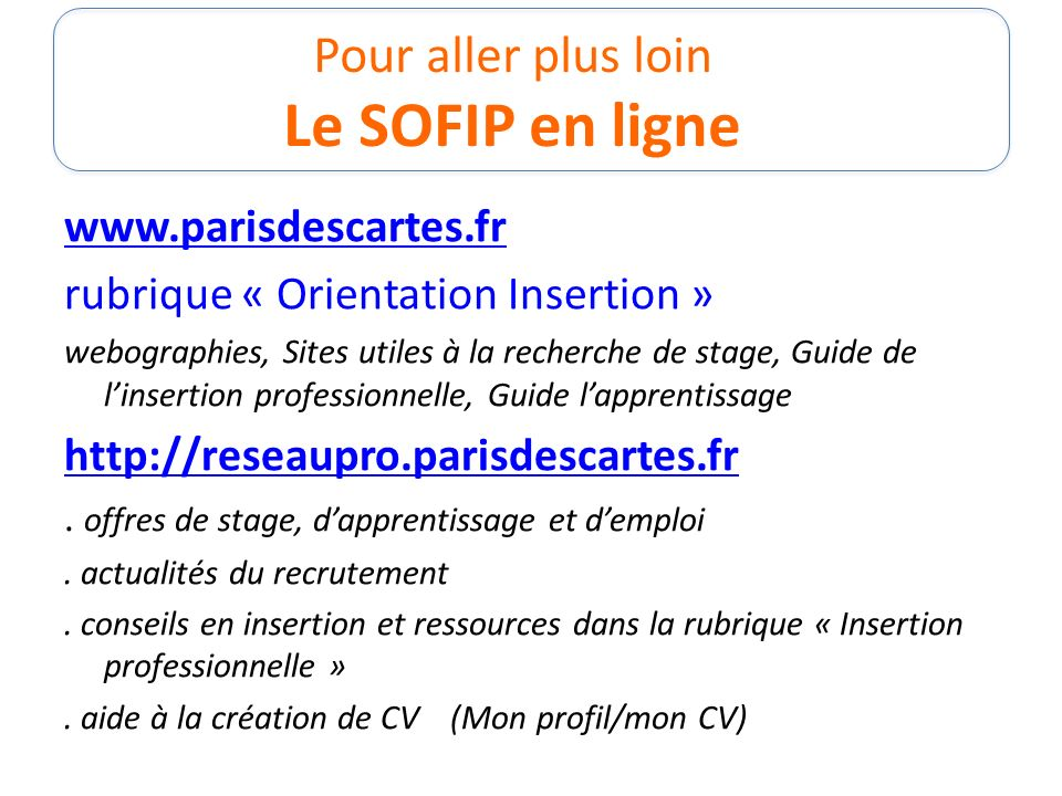 Pour aller plus loin Le SOFIP en ligne www.parisdescartes.fr rubrique « Orientation Insertion » webographies, Sites utiles à la recherche de stage, Gu