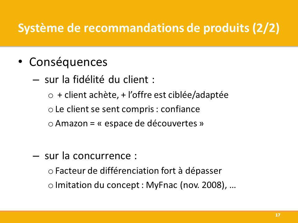 Système de recommandations de produits (2/2) Conséquences – sur la fidélité du client : o + client achète, + loffre est ciblée/adaptée o Le client se