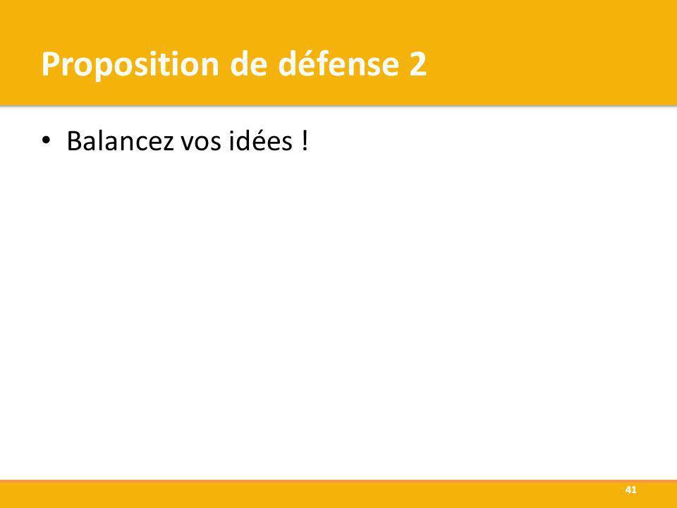 Proposition de défense 2 Balancez vos idées ! 41