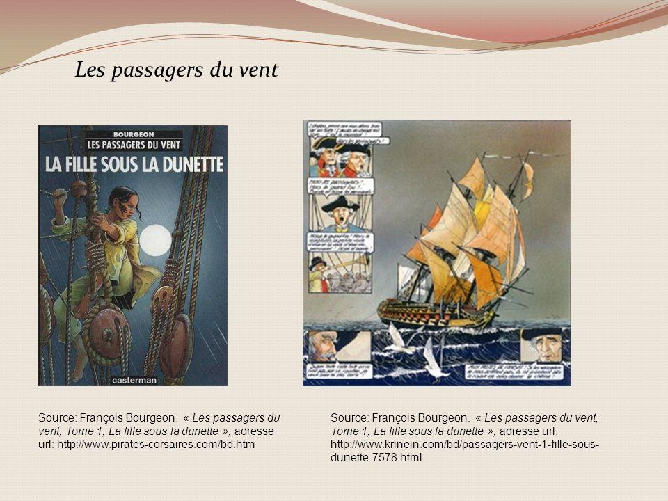 Source: François Bourgeon. « Les passagers du vent, Tome 1, La fille sous la dunette », adresse url: http://www.pirates-corsaires.com/bd.htm Source: F