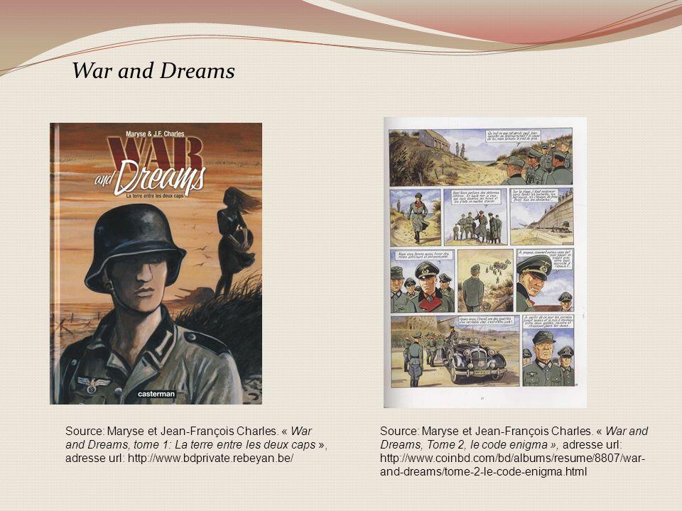 Source: Maryse et Jean-François Charles. « War and Dreams, tome 1: La terre entre les deux caps », adresse url: http://www.bdprivate.rebeyan.be/ Sourc