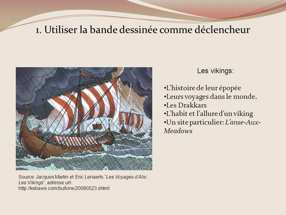 1. Utiliser la bande dessinée comme déclencheur Source: Jacques Martin et Eric Lenaerts.Les Voyages dAlix: Les Vikings, adresse url: http://kebawe.com