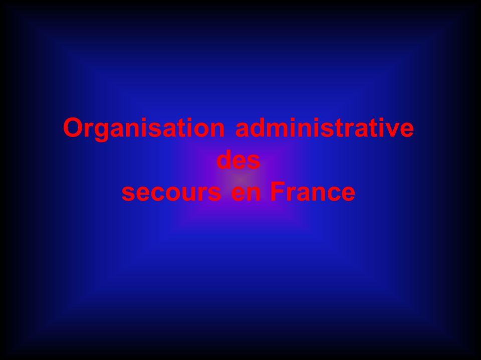 Niveaux de responsabilité : –Président de la république –Ministériel –Zone de défense –Département –Commune Organisation administrative des secours en France