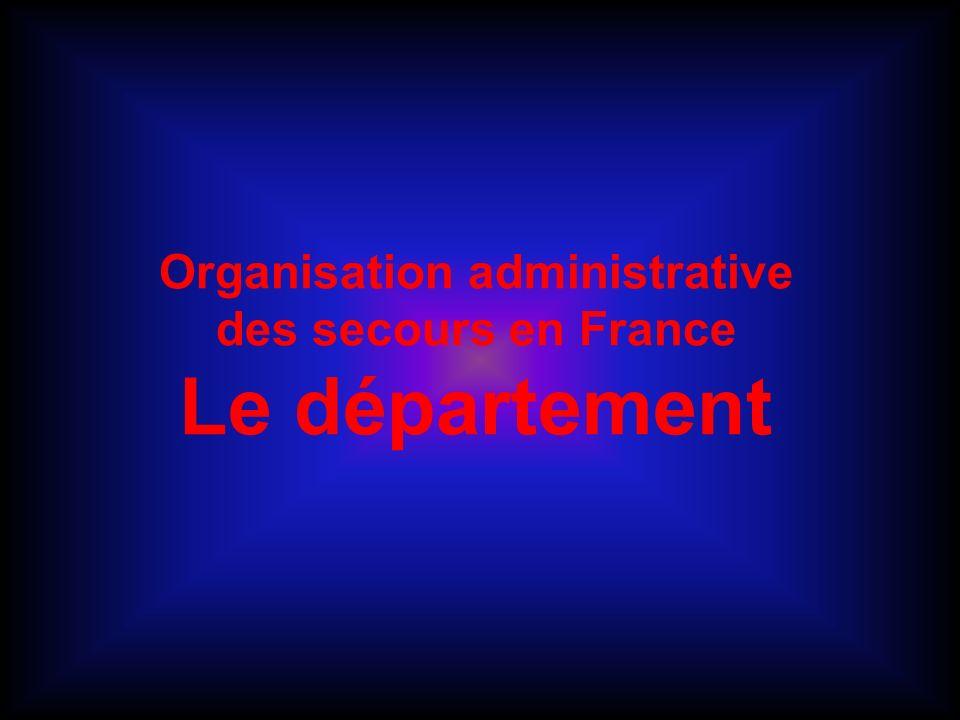 Organisation administrative des secours en France Le département