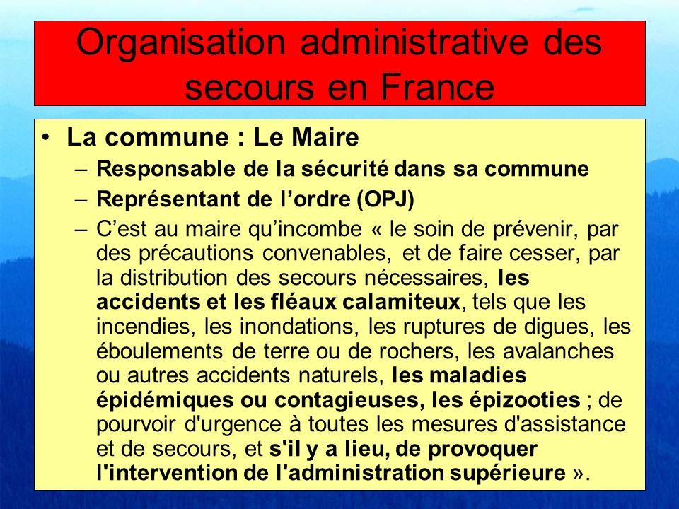 La commune : Le Maire –Responsable de la sécurité dans sa commune –Représentant de lordre (OPJ) –Cest au maire quincombe « le soin de prévenir, par de