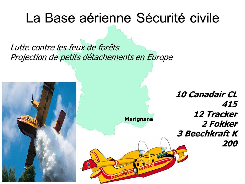 10 Canadair CL 415 12 Tracker 2 Fokker 3 Beechkraft K 200 Marignane Lutte contre les feux de forêts Projection de petits détachements en Europe La Bas