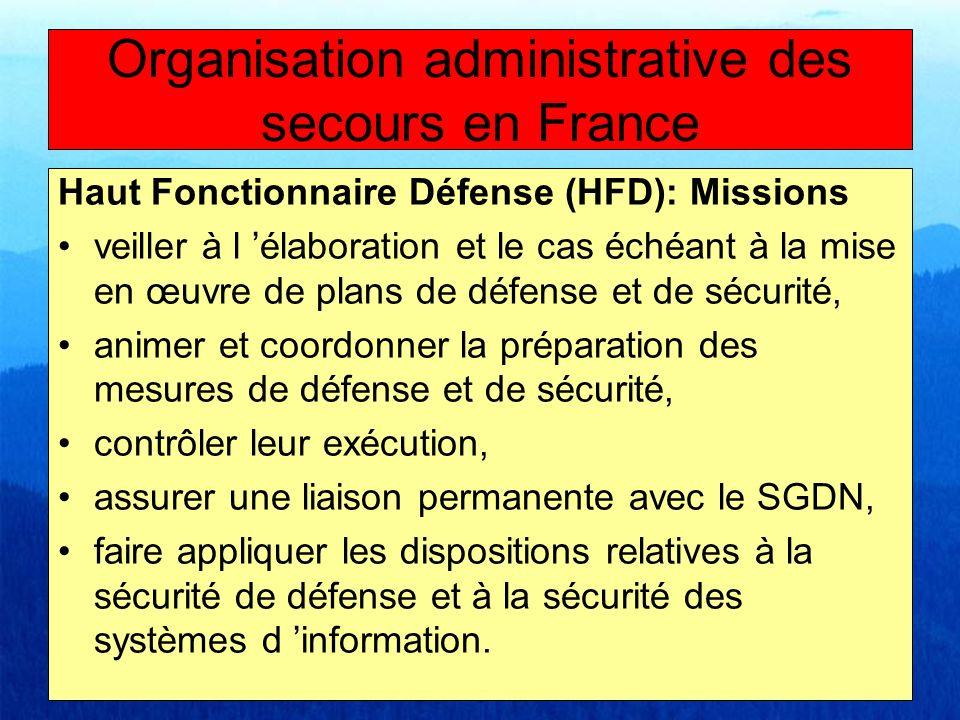 Haut Fonctionnaire Défense (HFD): Missions veiller à l élaboration et le cas échéant à la mise en œuvre de plans de défense et de sécurité, animer et