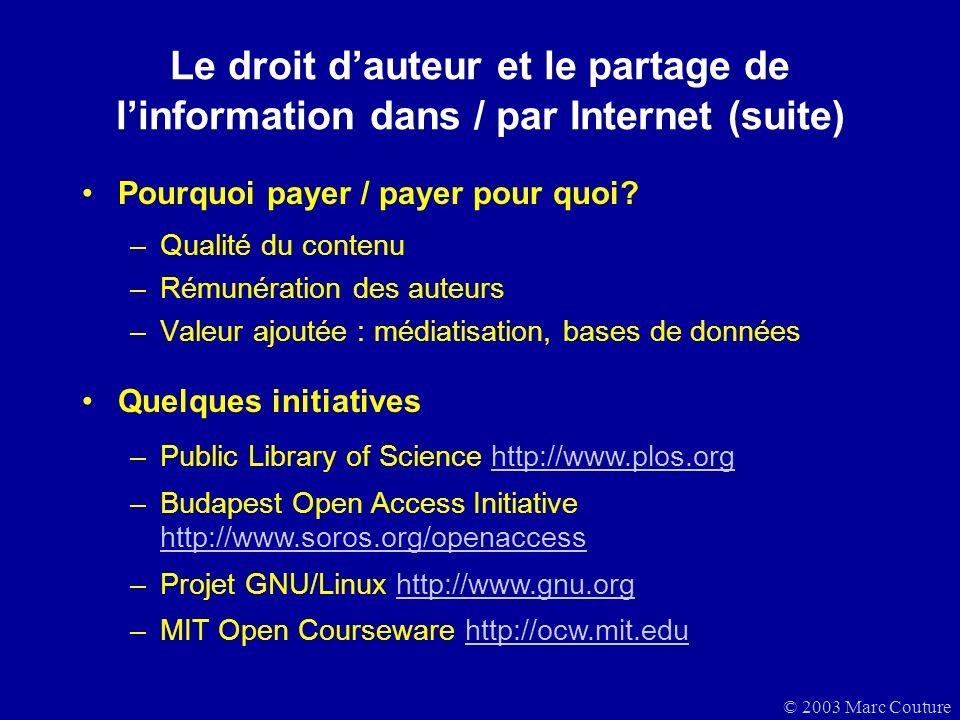 © 2003 Marc Couture Le droit dauteur et le partage de linformation dans / par Internet (suite) Pourquoi payer / payer pour quoi.