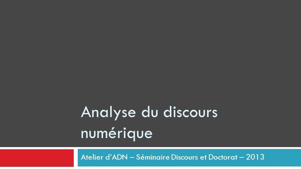 Présentation: LAtelier dAnalyse du Discours Numérique lié au séminaire doctoral en analyse du discours Discours & Doctorat; http://discdoct.hypotheses.org/ Où: Université Paris 13