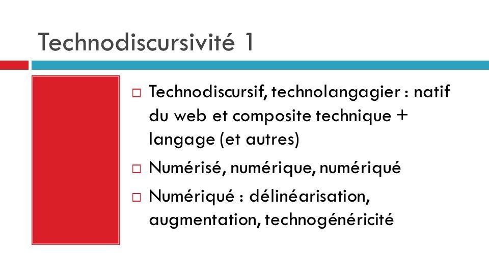 Technodiscursivité 1 Technodiscursif, technolangagier : natif du web et composite technique + langage (et autres) Numérisé, numérique, numériqué Numériqué : délinéarisation, augmentation, technogénéricité