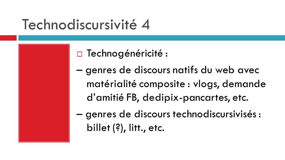 Technodiscursivité 4 Technogénéricité : – genres de discours natifs du web avec matérialité composite : vlogs, demande damitié FB, dedipix-pancartes, etc.