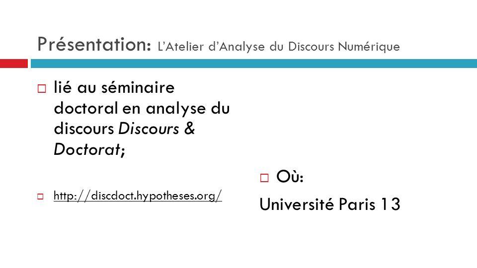 Présentation: LAtelier dAnalyse du Discours Numérique lié au séminaire doctoral en analyse du discours Discours & Doctorat; http://discdoct.hypotheses