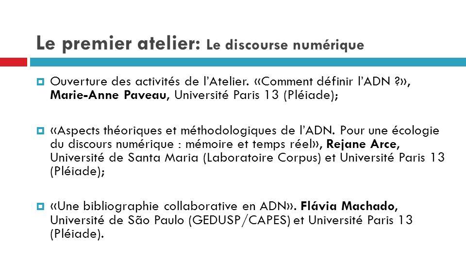 Le premier atelier: Le discourse numérique Ouverture des activités de lAtelier. «Comment définir lADN ?», Marie-Anne Paveau, Université Paris 13 (Pléi