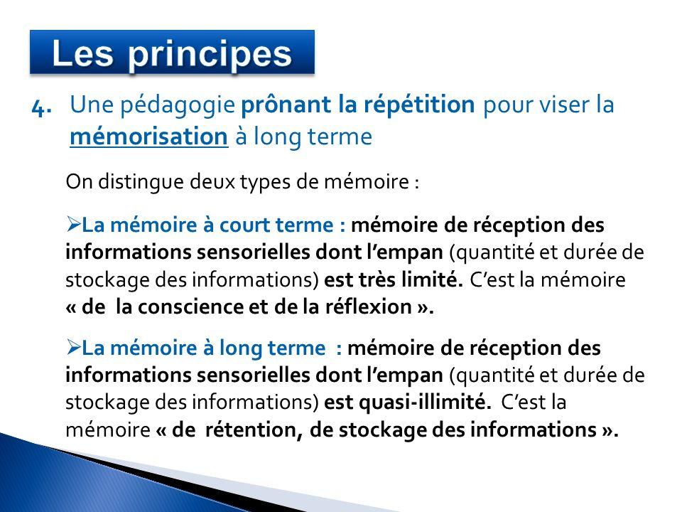 4. Une pédagogie prônant la répétition pour viser la mémorisation à long terme On distingue deux types de mémoire : La mémoire à court terme : mémoire