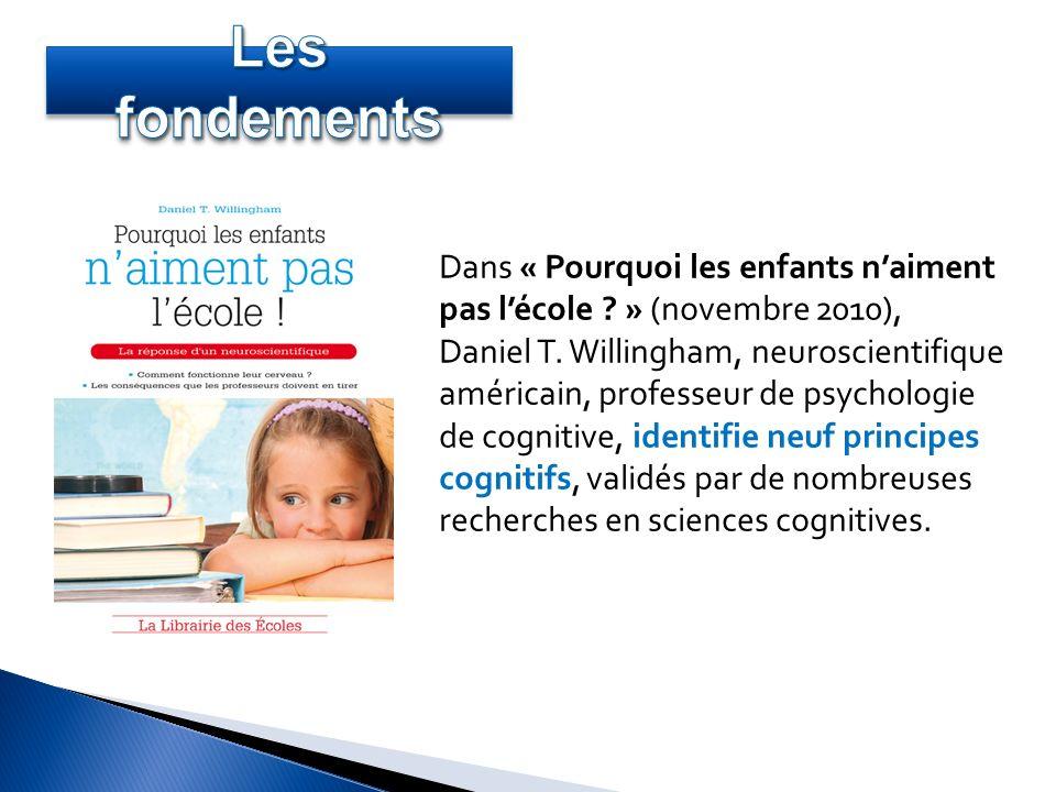 Dans « Pourquoi les enfants naiment pas lécole ? » (novembre 2010), Daniel T. Willingham, neuroscientifique américain, professeur de psychologie de co
