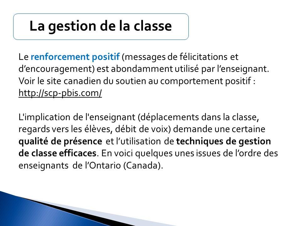 La gestion de la classe Le renforcement positif (messages de félicitations et dencouragement) est abondamment utilisé par lenseignant. Voir le site ca