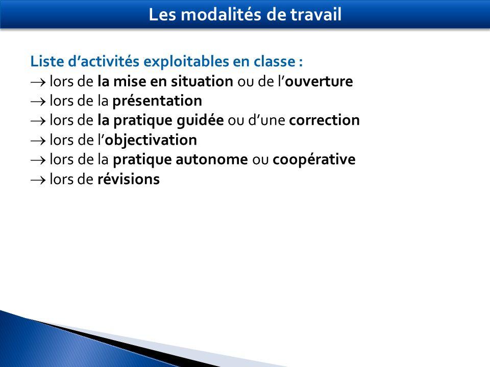 Liste dactivités exploitables en classe : lors de la mise en situation ou de louverture lors de la présentation lors de la pratique guidée ou dune cor