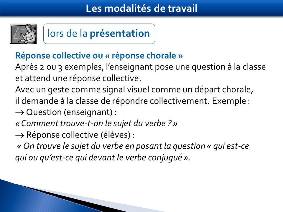 Réponse collective ou « réponse chorale » Après 2 ou 3 exemples, lenseignant pose une question à la classe et attend une réponse collective. Avec un g