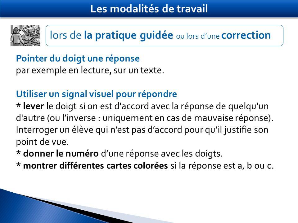 lors de la pratique guidée ou lors dune correction Pointer du doigt une réponse par exemple en lecture, sur un texte. Utiliser un signal visuel pour r