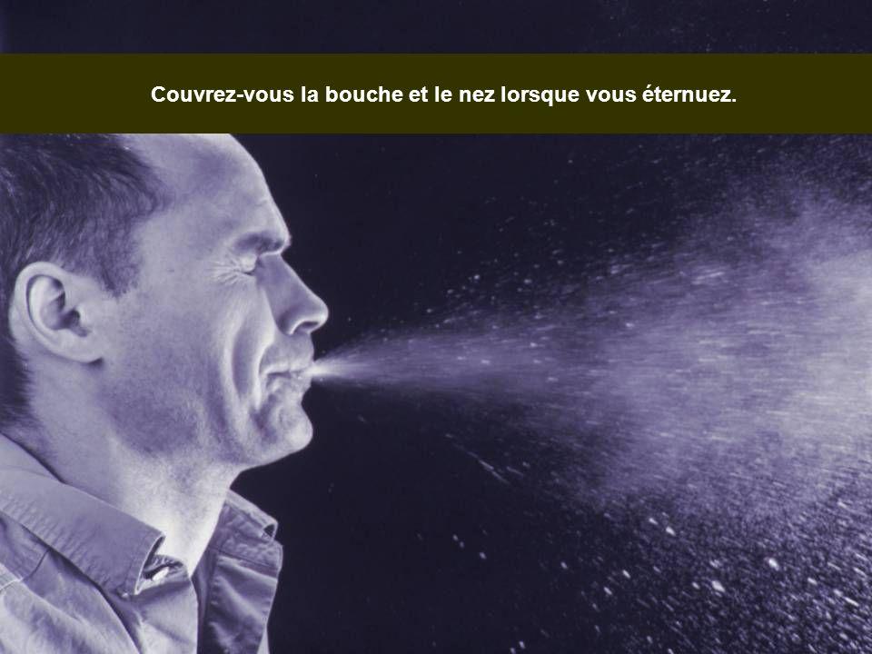 Couvrez-vous la bouche et le nez lorsque vous éternuez.
