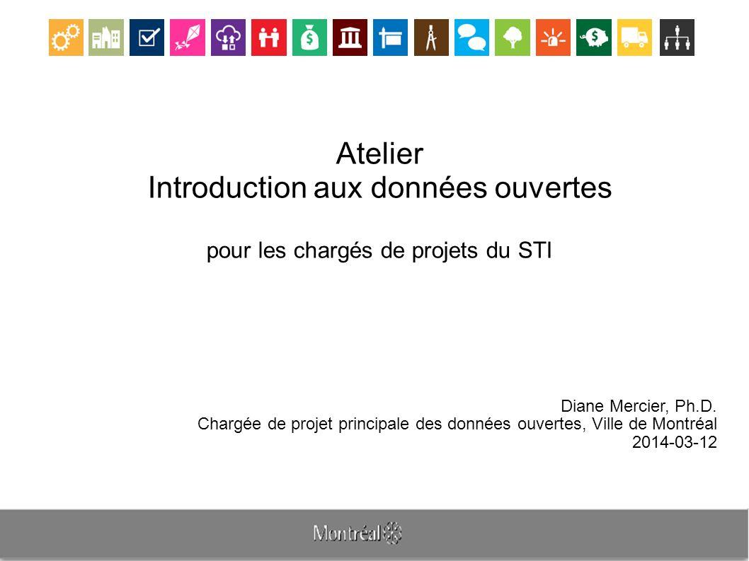 Atelier Introduction aux données ouvertes pour les chargés de projets du STI Diane Mercier, Ph.D.