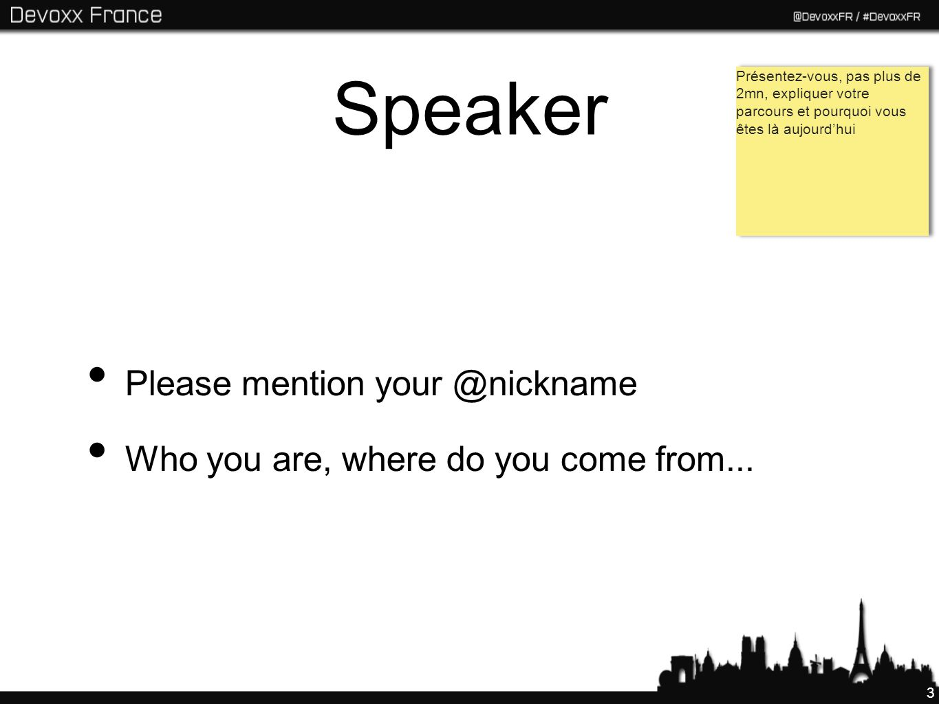 3 Speaker Please mention your @nickname Who you are, where do you come from...