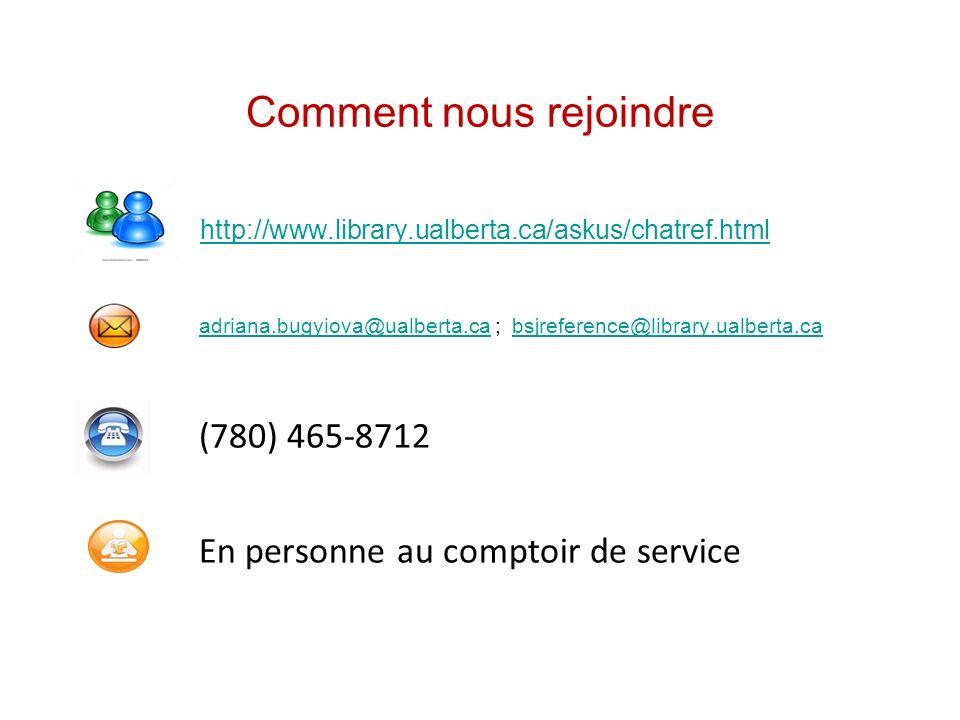 Comment nous rejoindre http://www.library.ualberta.ca/askus/chatref.html adriana.bugyiova@ualberta.ca ; bsjreference@library.ualberta.ca adriana.bugyiova@ualberta.cabsjreference@library.ualberta.ca (780) 465-8712 En personne au comptoir de service