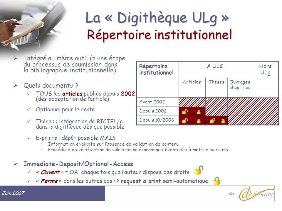 Juin 2007 # La « Digithèque ULg » Répertoire institutionnel Intégré au même outil (= une étape du processus de soumission dans la bibliographie institutionnelle) Quels documents .