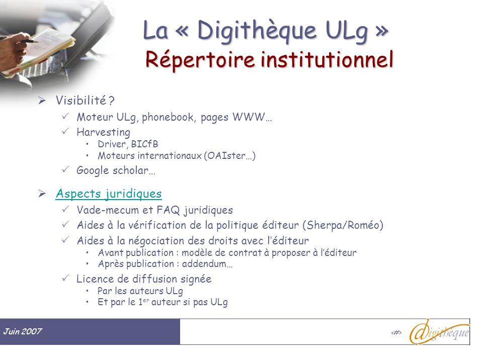 Juin 2007 # La « Digithèque ULg » Répertoire institutionnel Visibilité ? Moteur ULg, phonebook, pages WWW… Harvesting Driver, BICfB Moteurs internatio