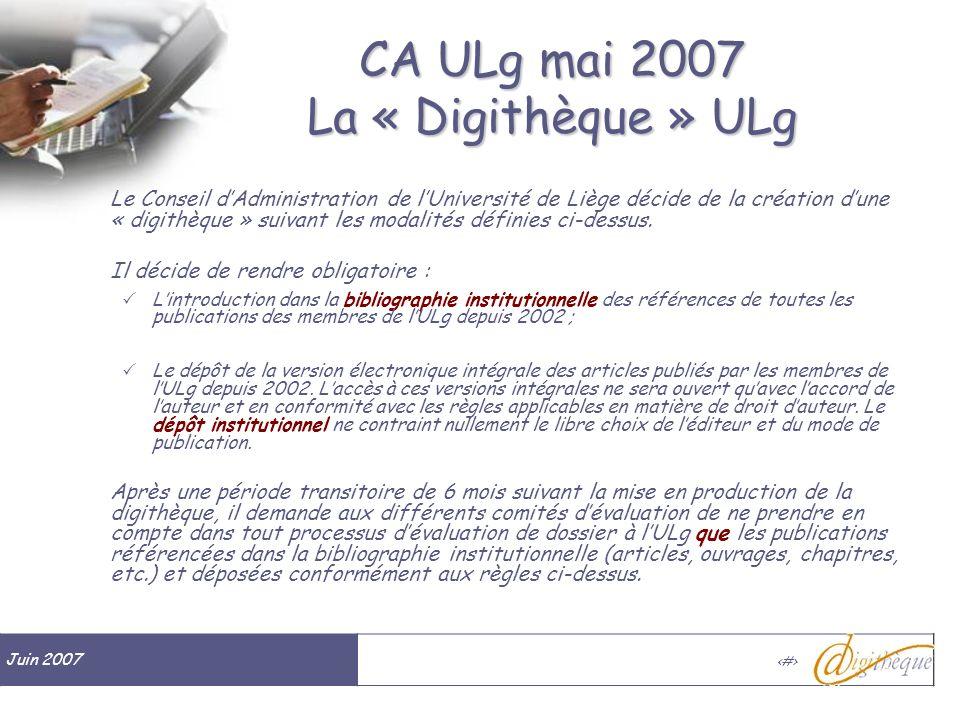 Juin 2007 # CA ULg mai 2007 La « Digithèque » ULg Le Conseil dAdministration de lUniversité de Liège décide de la création dune « digithèque » suivant les modalités définies ci-dessus.