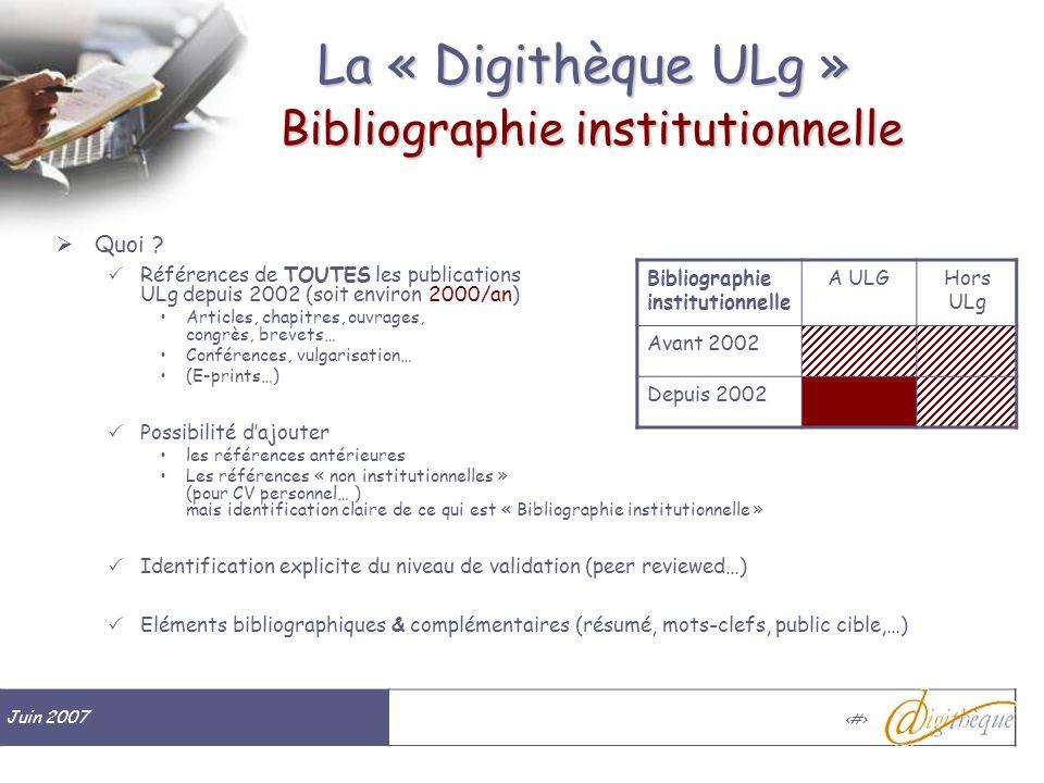 Juin 2007 # La « Digithèque ULg » Bibliographie institutionnelle Quoi ? Références de TOUTES les publications ULg depuis 2002 (soit environ 2000/an) A