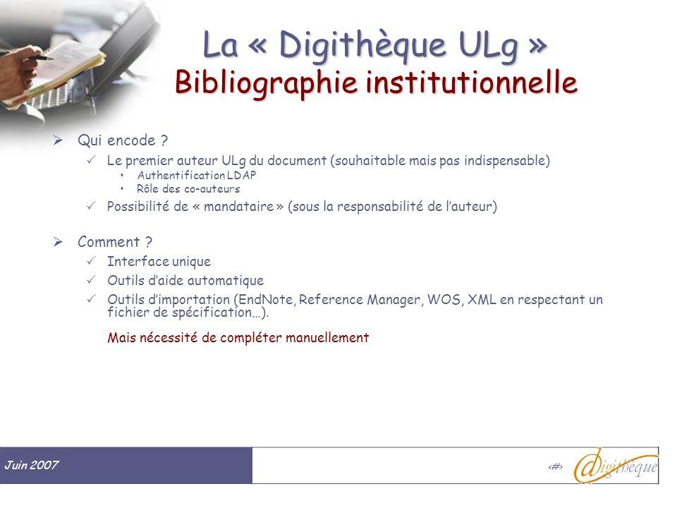 Juin 2007 # La « Digithèque ULg » Bibliographie institutionnelle Qui encode ? Le premier auteur ULg du document (souhaitable mais pas indispensable) A