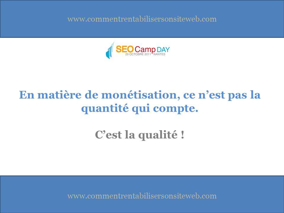 www.commentrentabilisersonsiteweb.com En matière de monétisation, ce nest pas la quantité qui compte.