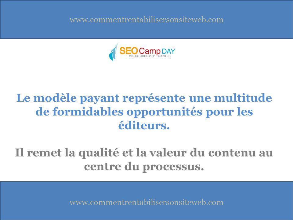 www.commentrentabilisersonsiteweb.com Le modèle payant représente une multitude de formidables opportunités pour les éditeurs.