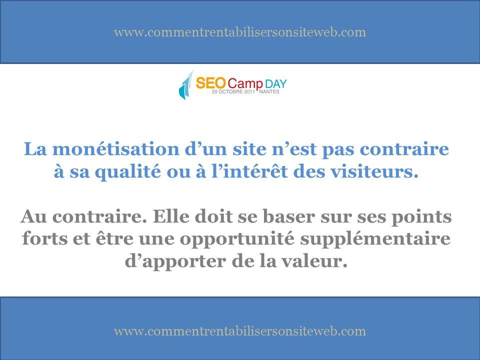 www.commentrentabilisersonsiteweb.com La monétisation dun site nest pas contraire à sa qualité ou à lintérêt des visiteurs.