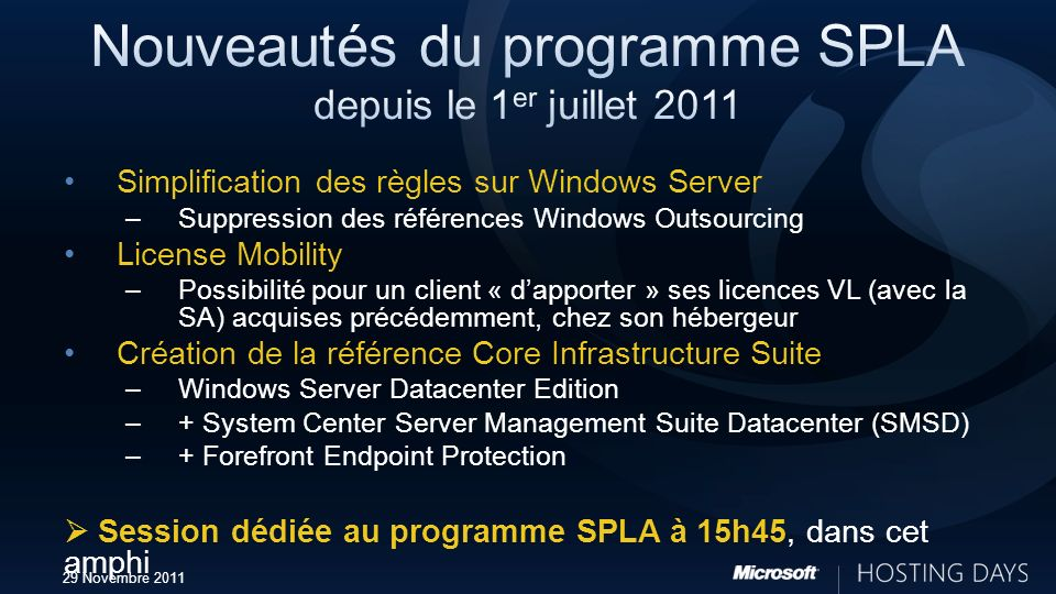 29 Novembre 2011 Simplification des règles sur Windows Server –Suppression des références Windows Outsourcing License Mobility –Possibilité pour un cl