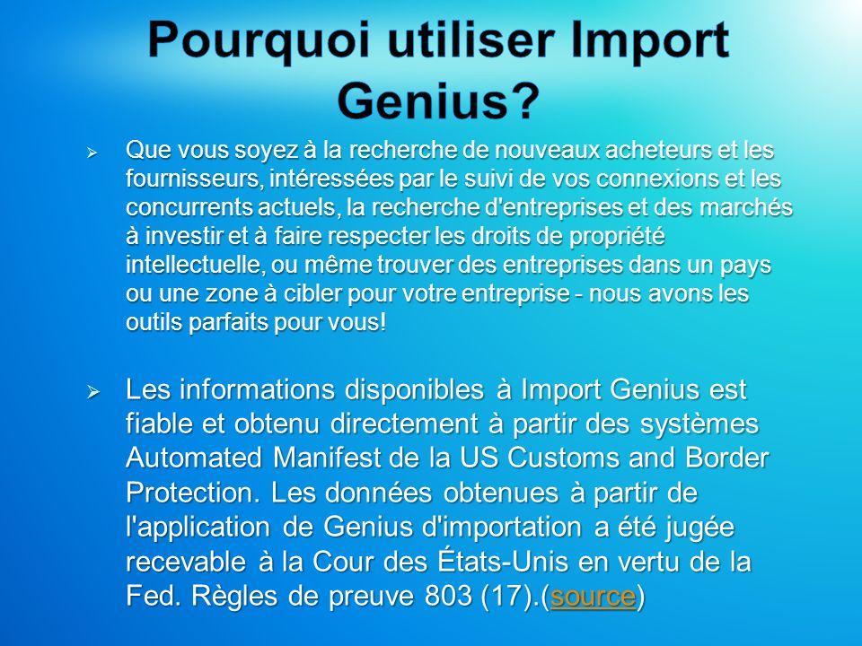 Inscrivez-vous en ligne dès maintenant à www.ImportGenius.com Ou appelez-nous: 855-374-1199 Import Genius est le fournisseur leader de la business intelligence pour l industrie d import-export.