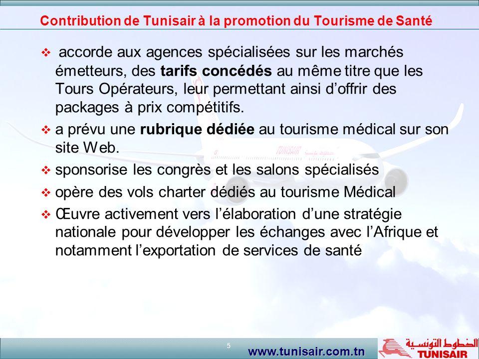 5 www.tunisair.com.tn Contribution de Tunisair à la promotion du Tourisme de Santé accorde aux agences spécialisées sur les marchés émetteurs, des tar