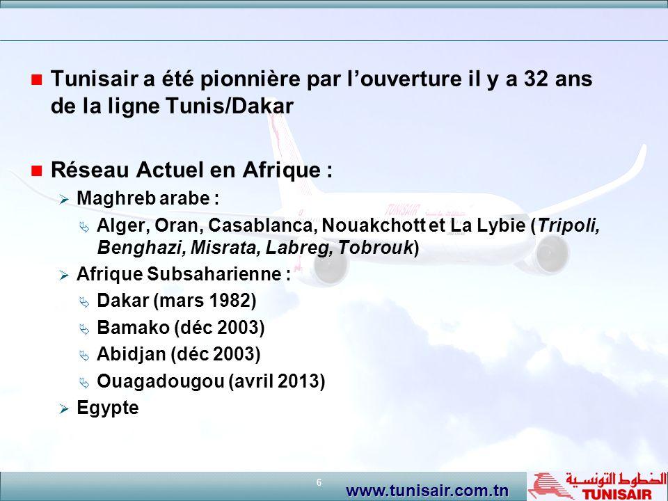 6 www.tunisair.com.tn Tunisair a été pionnière par louverture il y a 32 ans de la ligne Tunis/Dakar Réseau Actuel en Afrique : Maghreb arabe : Alger,