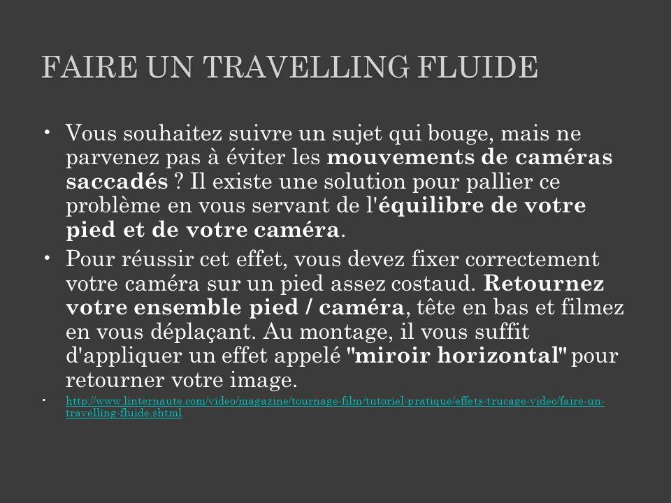 FAIRE UN TRAVELLING FLUIDE Vous souhaitez suivre un sujet qui bouge, mais ne parvenez pas à éviter les mouvements de caméras saccadés .