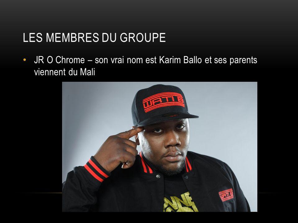 LES MEMBRES DU GROUPE JR O Chrome – son vrai nom est Karim Ballo et ses parents viennent du Mali