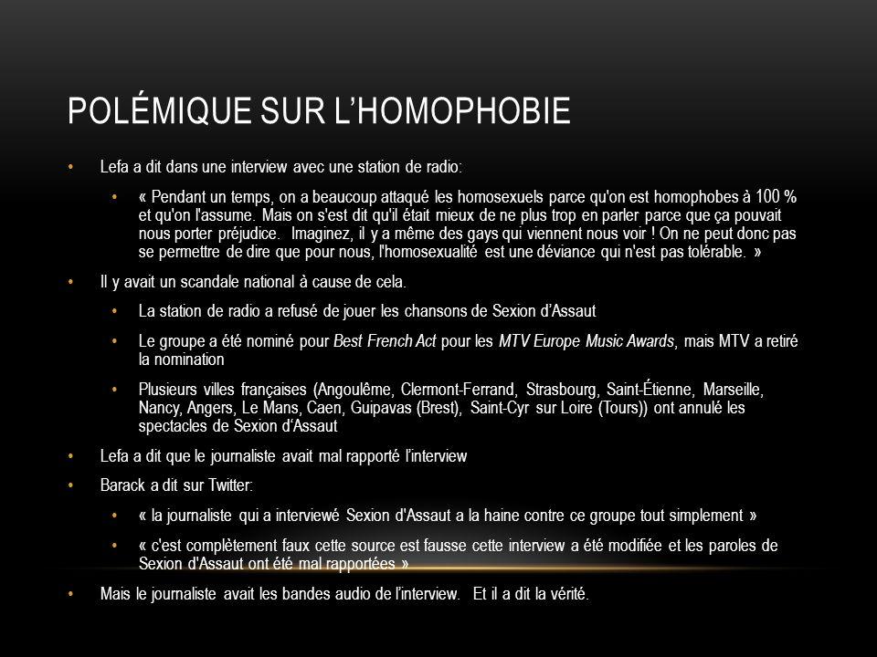 POLÉMIQUE SUR LHOMOPHOBIE Lefa a dit dans une interview avec une station de radio: « Pendant un temps, on a beaucoup attaqué les homosexuels parce qu on est homophobes à 100 % et qu on l assume.