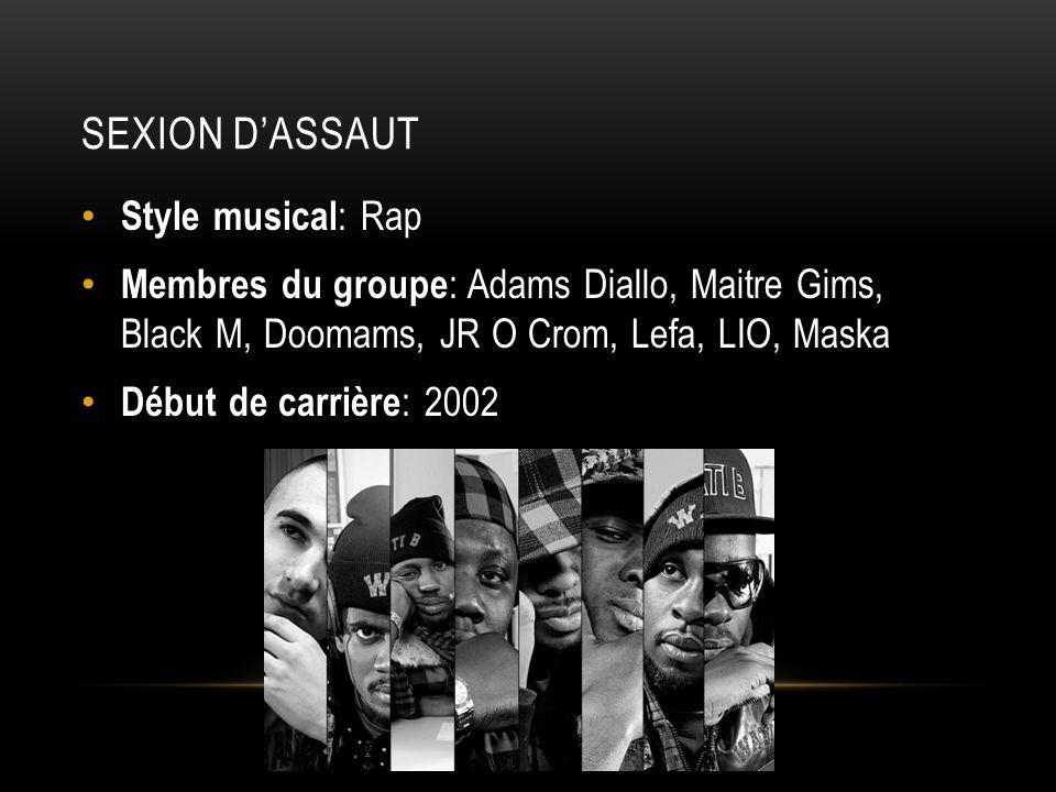 SEXION DASSAUT Style musical : Rap Membres du groupe : Adams Diallo, Maitre Gims, Black M, Doomams, JR O Crom, Lefa, LIO, Maska Début de carrière : 2002