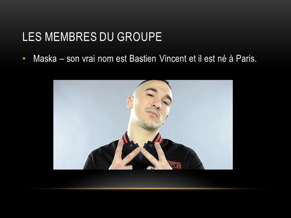 LES MEMBRES DU GROUPE Maska – son vrai nom est Bastien Vincent et il est né à Paris.