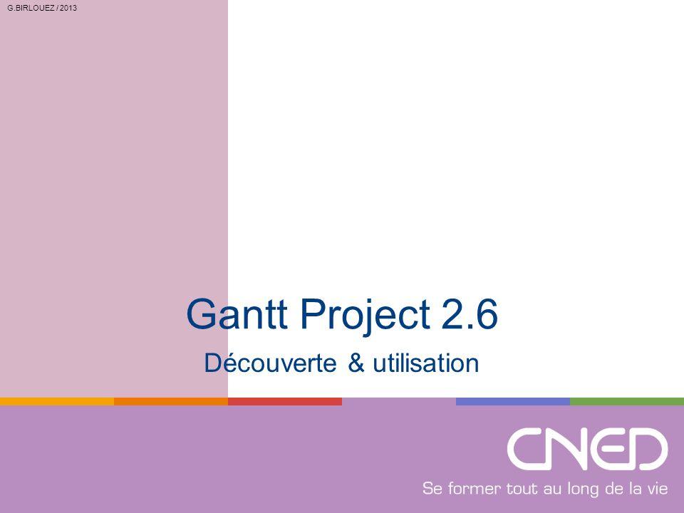 G.BIRLOUEZ / 2013 Gantt Project 2.6 Découverte & utilisation